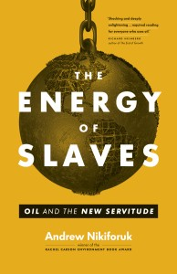 The Energy of Slaves by Andrew Nikiforuk