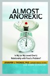 Almost Anorexic: Is My or My Loves Ones Relationship with Food a Problem?