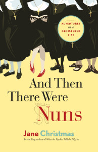 And Then There Were Nuns by Jane Christmas
