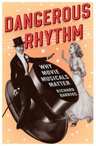 Dangerous Rhythm: Why Movie Musicals Matter by Richard Barrios