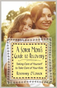 A Sober Mom's Guide to Recovery by Rosemary O'Connor