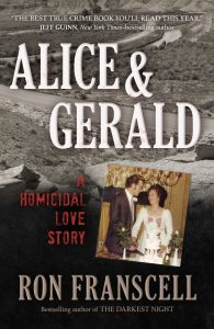 Alice and Gerald: A Homicidal Love Story by Ron Franscell