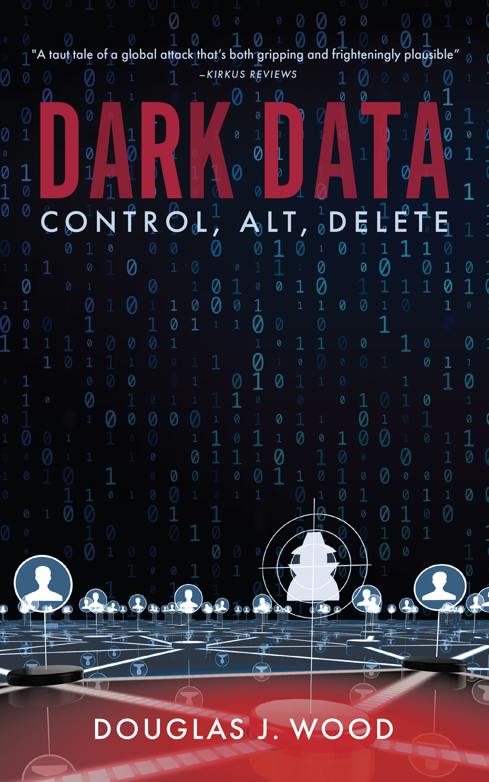 DARK DATA: Control, Alt Delete by Douglas J. Wood – Independent Press Award Winner in Political Thriller