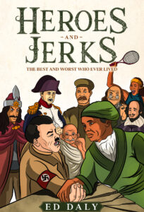 Heroes and Jerks: The Best and Worst Who Ever Lived by Ed Daly