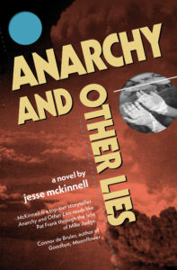Anarchy And Other Lies by Jesse Mckinnell
