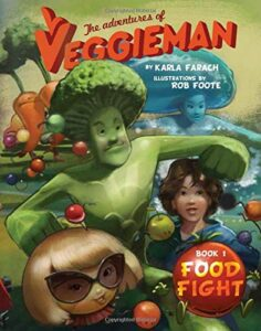 The Adventures of Veggieman: Food Fight by Karla Farach
