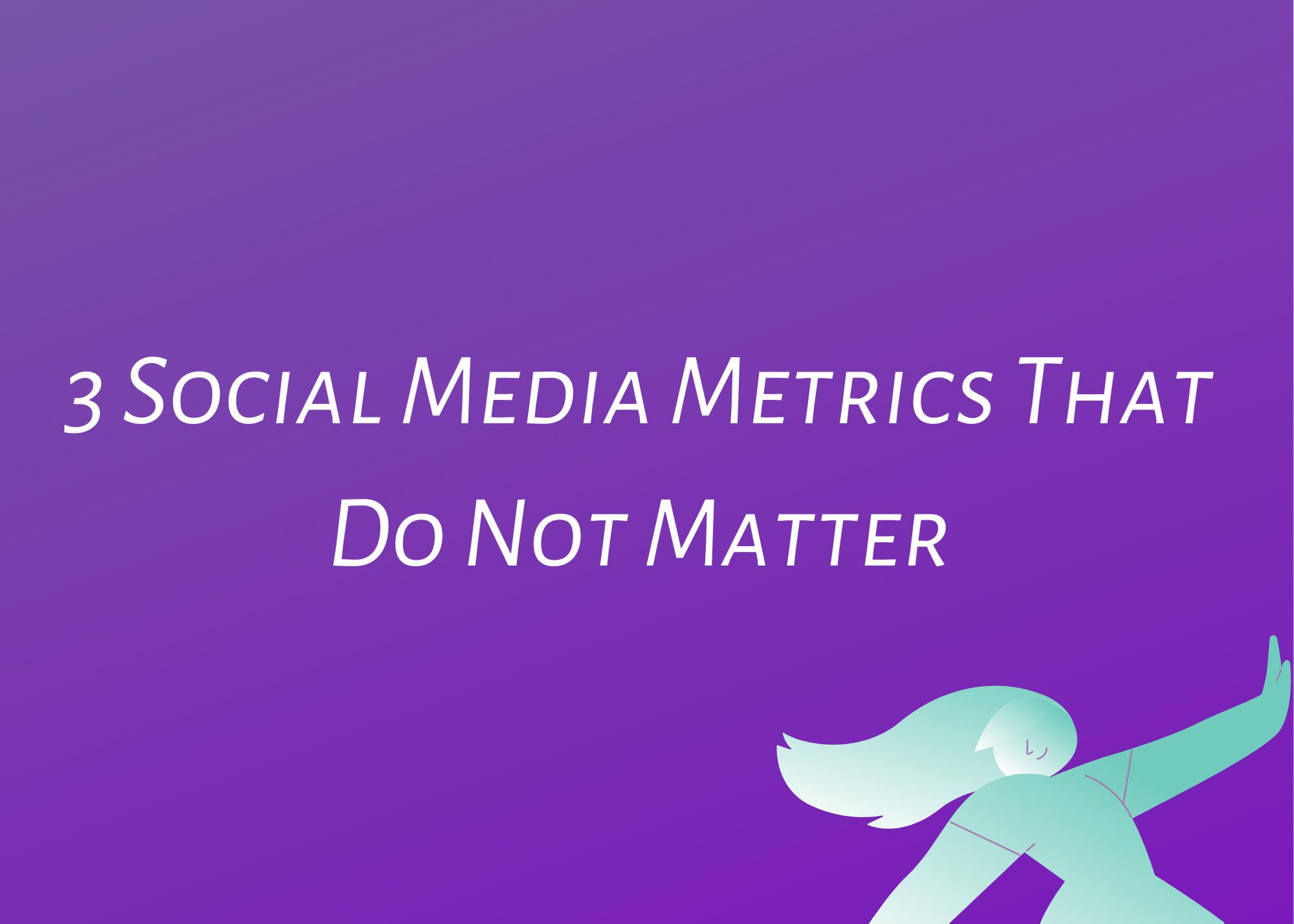 3 Social Media Metrics that do not matter