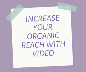 increase your organic reach with video content